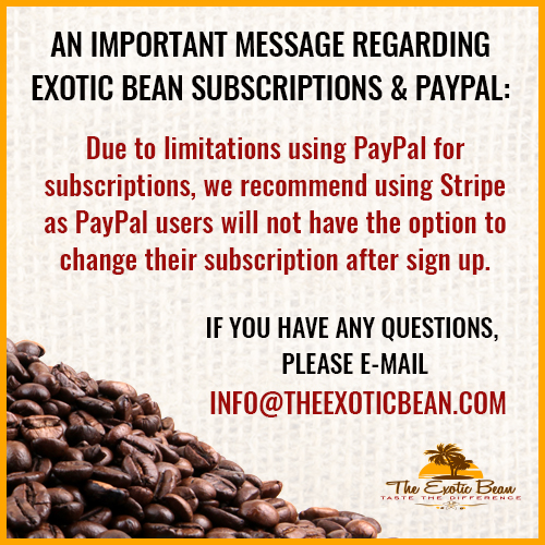 An Important Message Regarding Exotic Bean Subscriptions & Paypal
